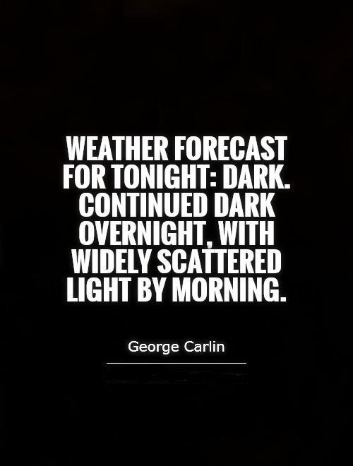 Click image for larger version.  Name:weather-forecast-for-tonight-dark-continued-dark-overnight-with-widely-scattered-light-by-mornin.jpg Views:17 Size:55.3 KB ID:39626