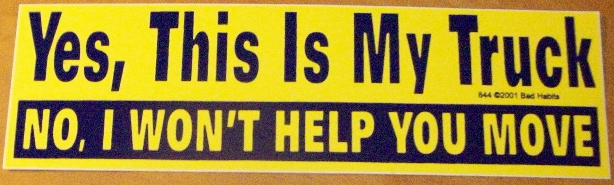 Click image for larger version.  Name:yes_this_is_my_truck_no_i_wont_help_you_move_bumper_sticker.jpg Views:16 Size:378.3 KB ID:708120
